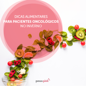 Dicas Alimentares para pacientes oncológicos no inverno|Eunice Barros